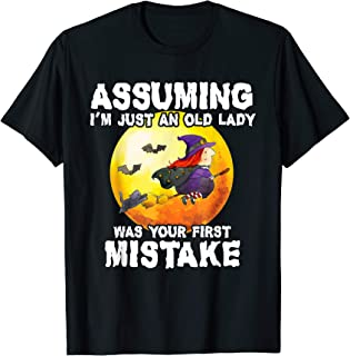 Assuming I'm Just An Old Lady Was Your First Mistake Witch T-Shirt