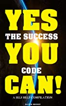 YES YOU CAN! The Success Code: A Self-Help Compilation (The Greatest Collection Book 18)