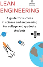 Lean Engineering: A guide for success in science and engineering for college and graduate students