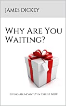Why Are You Waiting?: Living Abundantly in Christ NOW