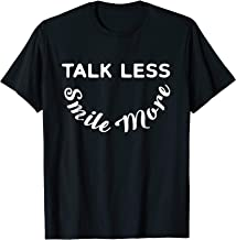 Talk Less Smile More T-Shirt | Quote & Statement Tee