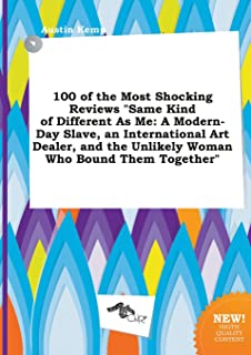 100 of the Most Shocking Reviews Same Kind of Different as Me: A Modern-Day Slave, an International Art Dealer, and the Un...