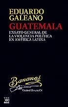 Guatemala. Ensayo general de la violencia en América Latina: Ensayo general de la violencia política en América Latina (Biblioteca Eduardo Galeano nº 24)