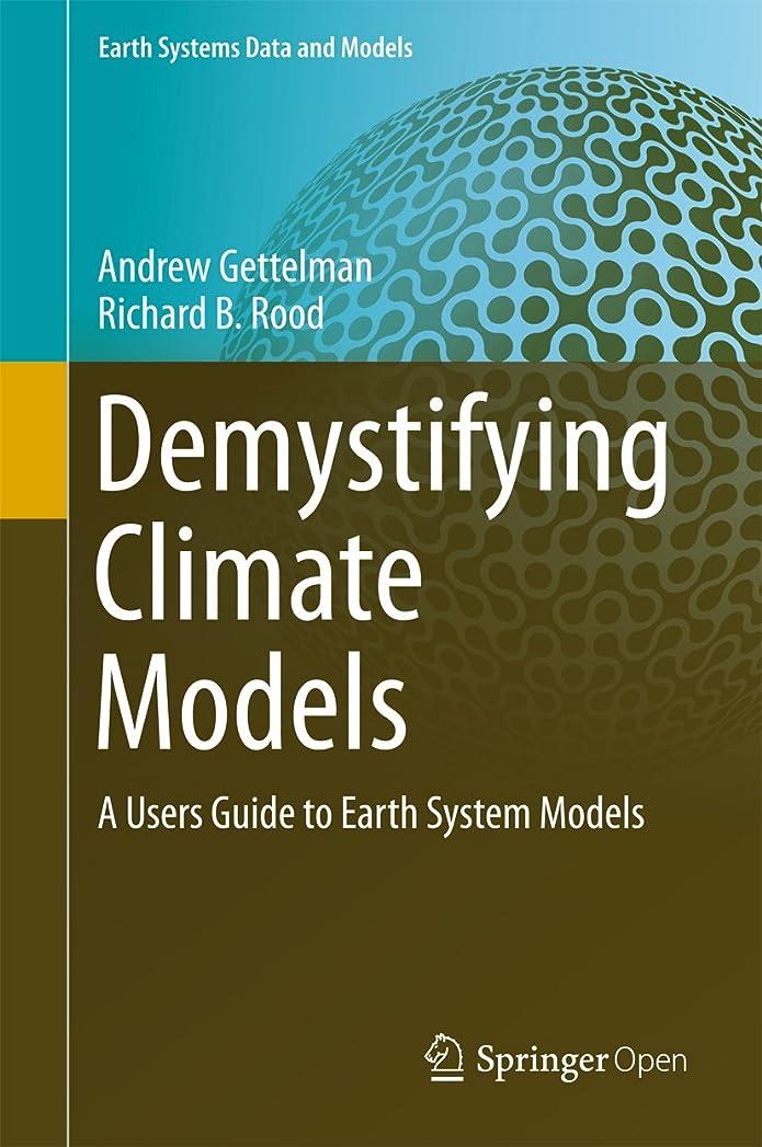 教師の日戦艦パラナ川Demystifying Climate Models: A Users Guide to Earth System Models (Earth Systems Data and Models Book 2) (English Edition)