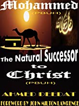 Mohammed The Natural Successor To Christ