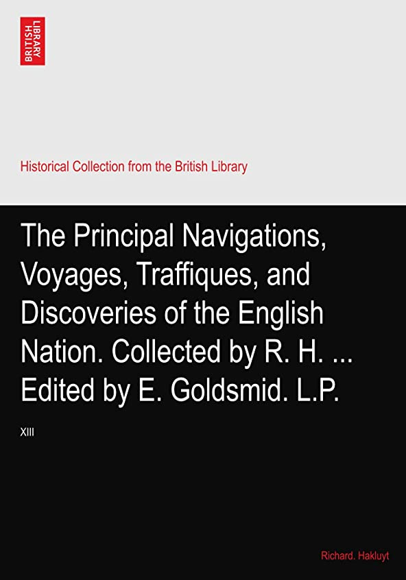 伝染性の回路君主The Principal Navigations, Voyages, Traffiques, and Discoveries of the English Nation. Collected by R. H. ... Edited by E. Goldsmid. L.P.: XIII