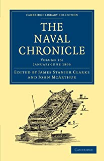 The Naval Chronicle: Volume 15, January–July 1806: Containing a General and Biographical History of the Royal Navy of the ...