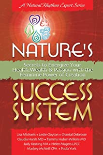 Nature's Success System: Secrets to Energize Your Heath, Wealth & Passion with the Feminine Power of Creation
