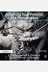 Achieving Your Potential As A Photographer: A Creative Companion and Workbook Kindle Edition