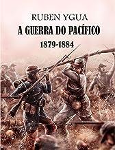 A GUERRA DO PACÍFICO: 1879-1884 (Portuguese Edition)