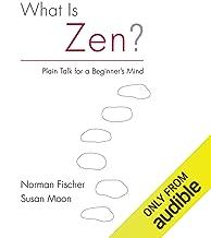 What Is Zen?: Plain Talk for a Beginner's Mind