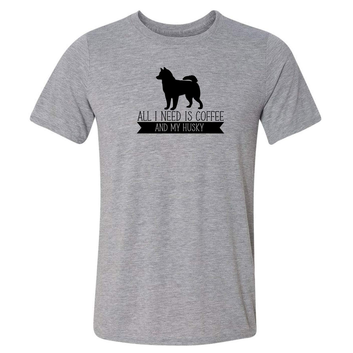 Fees free All I Need is Coffee My Max 59% OFF and Husky T-Shirt