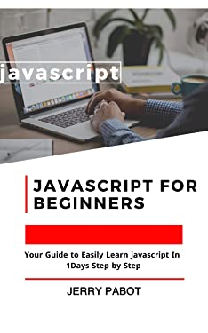 JAVASCRIPT FOR BEGINNERS: A Smarter Way to Learn JavaScript