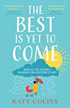 The Best is Yet to Come: The delightfully uplifting and life-affirming novel about love, friendship and second chances
