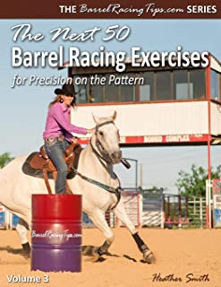 The Next 50 Barrel Racing Exercises for Precision on the Pattern (Barrelracingtips.com) (Volume 3)