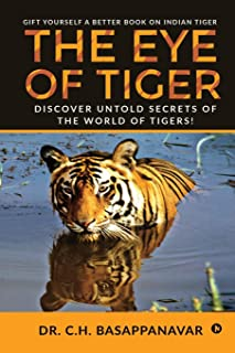 The Eye of Tiger: Discover Untold Secrets of the World of Tigers!
