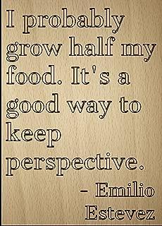 Mundus Souvenirs I Probably Grow Half My Food. It's a. Quote by Emilio Estevez, Laser Engraved on Wooden Plaque - Size: 8