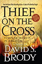 Thief on the Cross: Templar Secrets in America (Templars in America Series Book 2)