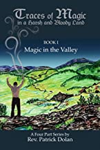 Traces of Magic in a Harsh and Bloody Land (Book I: Magic in the Valley)