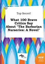 Top Secret! What 100 Brave Critics Say about the Barbarian Nurseries