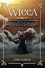 Wicca: Witchcraft Moon Spells and Wicca Book of Spells, 2 books in 1: Everything You Want to Know About the Lunar Phases a...