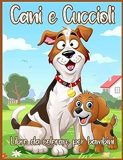 Cani E Cuccioli Libro Da Colorare: Bellissimo Libro Da Colorare Per Bambini Piccoli, Bambini in Età Prescolare, Bambini, R...