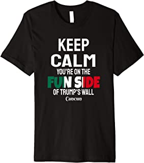 Keep Calm You're On The Fun Side Of Trump's Wall Premium T-Shirt