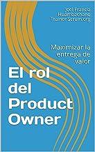 El rol del Product Owner: Maximizar la entrega de valor (Scrum Profesional)