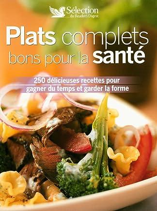 Plats complets bons pour la santé : 250 délicieuses recettes pour gagner du temps et garder la forme