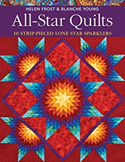 All-Star Quilts: 10 Strip-Pieced Lone Star Sparklers