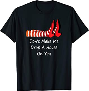 Don't Make Me Drop A House On You Funny T Shirt Tee