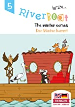 Riverboat: The Winter Comes! - Der Winter kommt!: Bilingual Children's Picture Book English-German (Riverboat Series Bilin...