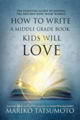 How to Write a Middle Grade Book Kids Will Love: The Essential Guide to Joining the Red Hot Kids' Book Market Kindle Edition