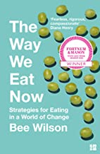 The Way We Eat Now: Fortnum & Mason Food Book of the Year 2020