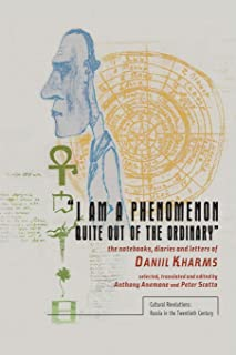 """""""I Am a Phenomenon Quite Out of the Ordinary"""": The Notebooks, Diaries, and Letters of Daniil Kharms"""