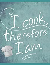I Cook Therefore I Am: Blank Recipe Book to Write In~Collect the Recipes You Love in Your Own Custom Cookbook, (100-Recipe...