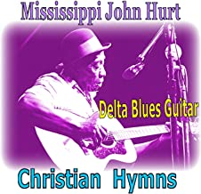 Mississippi John Hurt - Christian Hymns - Delta Blues Style