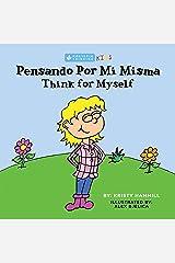 Pensando Por Mi Misma / Think For Myself: Holistic Thinking Kids (Bilingual Edition) (Spanish and English Edition) Kindle Edition