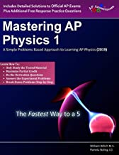 Mastering AP Physics 1: A Simple Problems Based Approach to Learning AP Physics (2019 Edition)