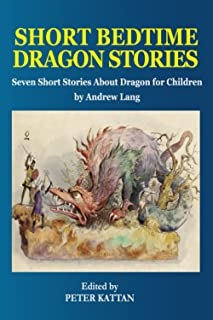 Short Bedtime Dragon Stories: Seven Fairy Tales For Kids and Children by Andrew Lang