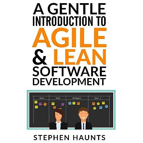 A Gentle Introduction to Agile and Lean Software Development (Agile, Agile Coaching, Agile Software Development, Agile Project Management, Scrum, Scrum Product Owner, XP, Lean, Lean Software)