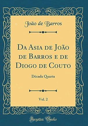 Da Asia de João de Barros e de Diogo de Couto, Vol. 2: Década Quarta (Classic Reprint)