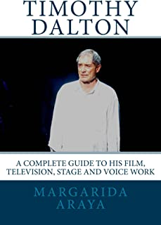 Timothy Dalton: A Complete Guide to his Film, Television, Stage and Voice Work (English Edition)