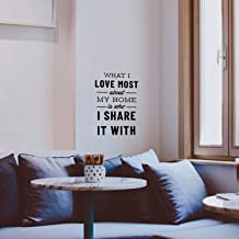 Vinyl Wall Art Decal - What I Love Most About My Home is Who I Share It with - 22.5