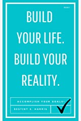 Build Your Life. Build Your Reality.: Accomplish Your Goals & Live Your Best Life! Kindle Edition