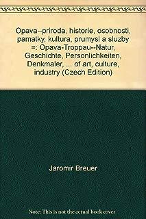 Opava--příroda, historie, osobnosti, památky, kultura, průmysl a služby =: Opava-Troppau--Natur, Geschichte, Persönlichkeiten, Denkmäler, ... of art, culture, industry (Czech Edition)
