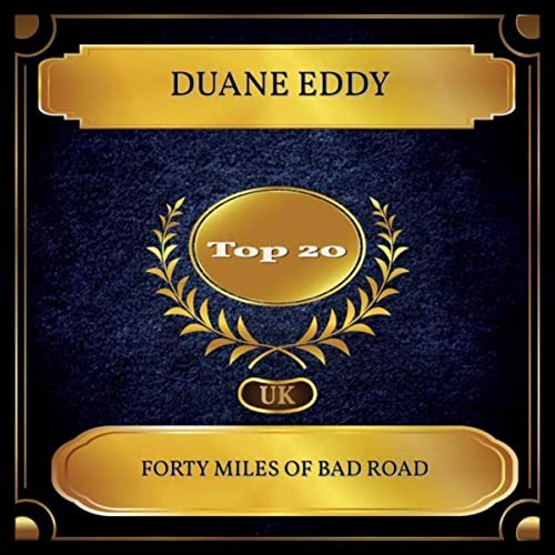Forty Miles Of Bad Road (UK Chart Top 20 - No  11) by Duane