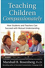 Teaching Children Compassionately: How Students and Teachers Can Succeed with Mutual Understanding (Nonviolent Communication Guides) (English Edition) eBook Kindle