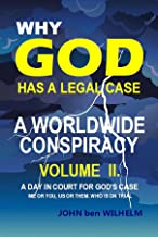 Why God Has A Legal Case: A Worldwide Conspiracy Volume 2