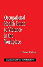 Occupational Health Guide to Violence in the Workplace (Occupational Safety and Health Guide Book 4)